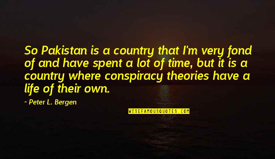 Paddington Quotes By Peter L. Bergen: So Pakistan is a country that I'm very