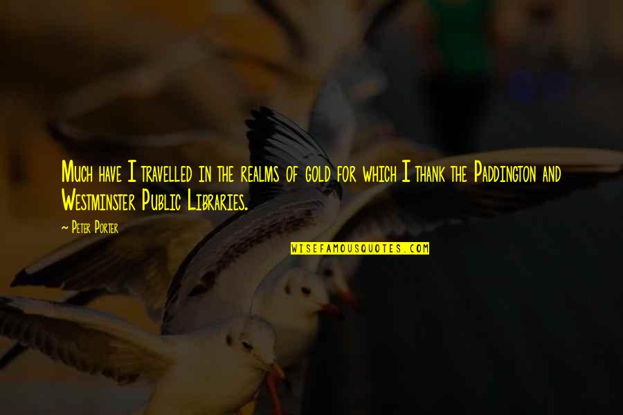 Paddington Quotes By Peter Porter: Much have I travelled in the realms of