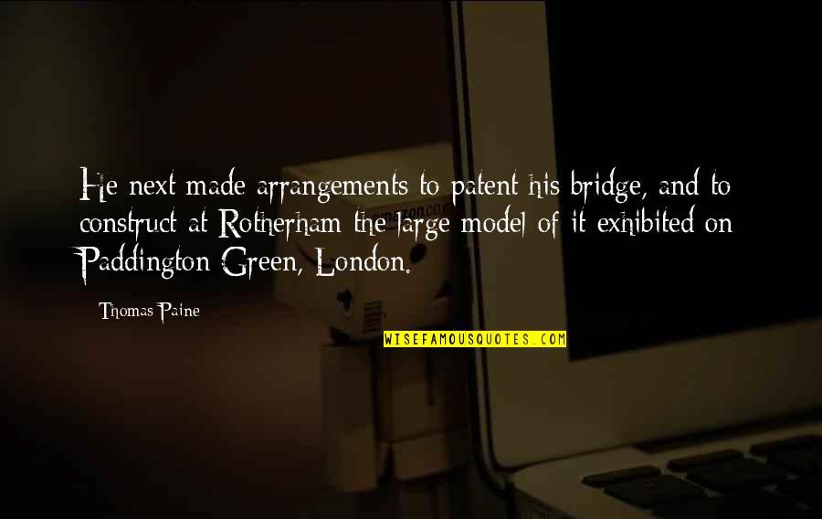 Paddington Quotes By Thomas Paine: He next made arrangements to patent his bridge,