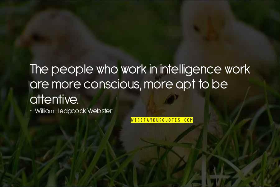 Paddington Quotes By William Hedgcock Webster: The people who work in intelligence work are