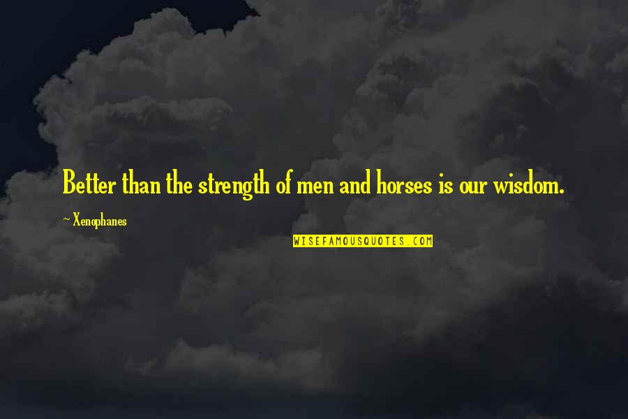Paddington Quotes By Xenophanes: Better than the strength of men and horses