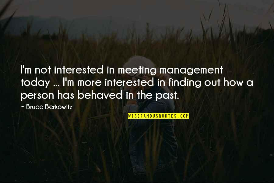 Paddy Chayefsky Quotes By Bruce Berkowitz: I'm not interested in meeting management today ...