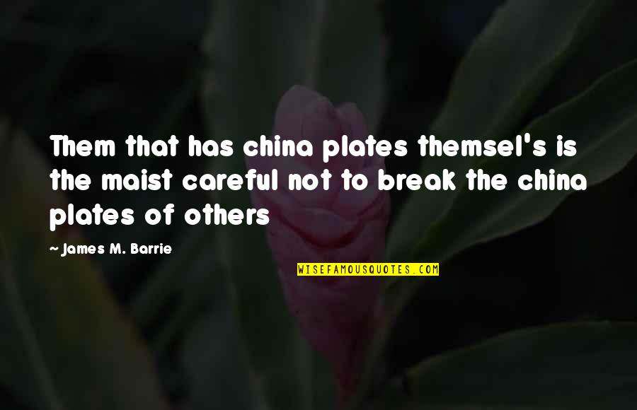 Paddy Chayefsky Quotes By James M. Barrie: Them that has china plates themsel's is the