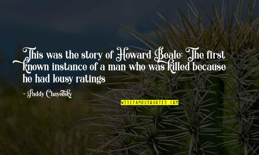 Paddy Chayefsky Quotes By Paddy Chayefsky: This was the story of Howard Beale: The
