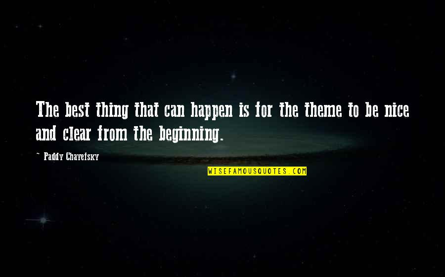 Paddy Chayefsky Quotes By Paddy Chayefsky: The best thing that can happen is for