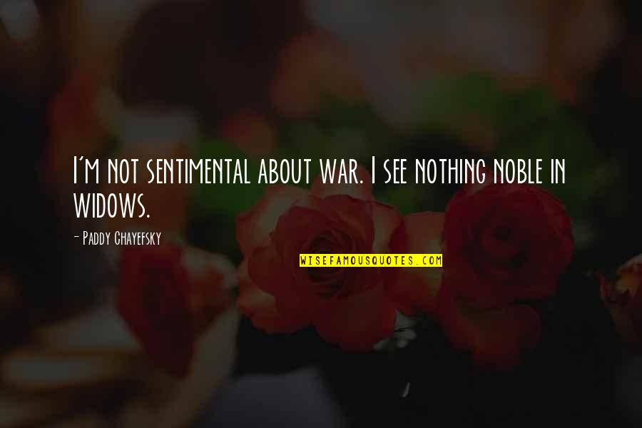 Paddy Chayefsky Quotes By Paddy Chayefsky: I'm not sentimental about war. I see nothing
