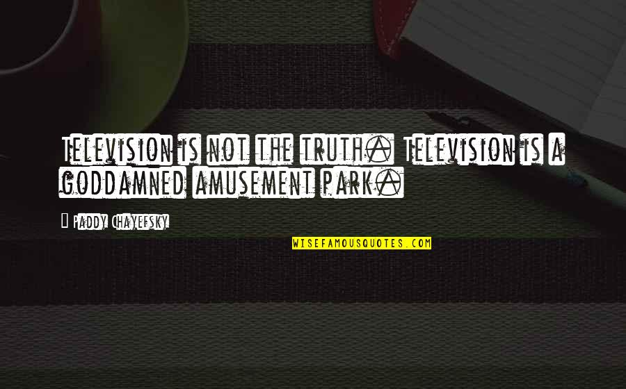 Paddy Chayefsky Quotes By Paddy Chayefsky: Television is not the truth. Television is a