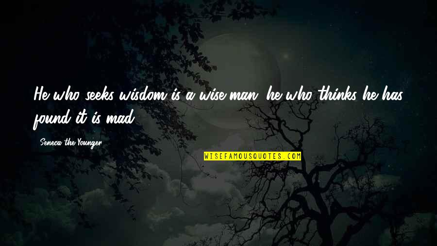 Paddy Chayefsky Quotes By Seneca The Younger: He who seeks wisdom is a wise man;