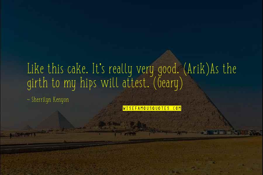 Paddy Chayefsky Quotes By Sherrilyn Kenyon: Like this cake. It's really very good. (Arik)As