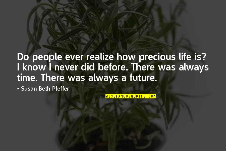 Paddy Chayefsky Quotes By Susan Beth Pfeffer: Do people ever realize how precious life is?
