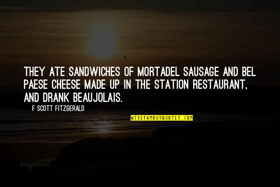 Paese Quotes By F Scott Fitzgerald: They ate sandwiches of mortadel sausage and bel