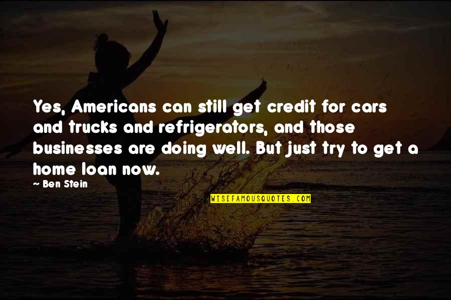 Pag Iisa Tagalog Quotes By Ben Stein: Yes, Americans can still get credit for cars