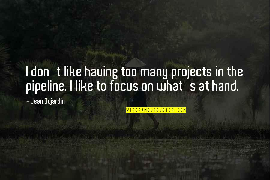 Pag Iisa Tagalog Quotes By Jean Dujardin: I don't like having too many projects in
