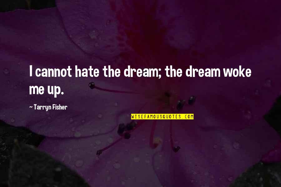 Pag Iisa Tagalog Quotes By Tarryn Fisher: I cannot hate the dream; the dream woke