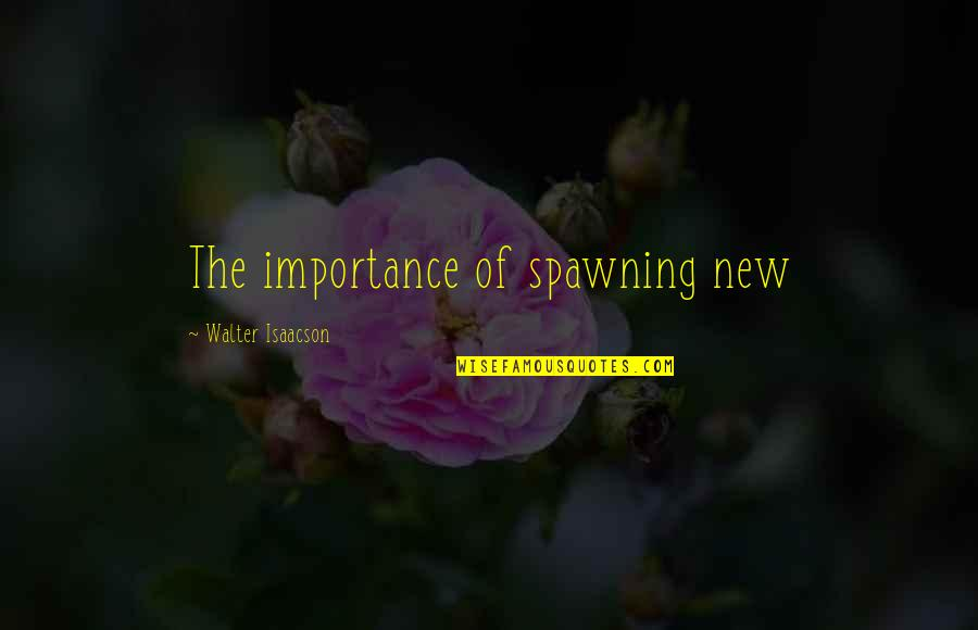 Pag Iisa Tagalog Quotes By Walter Isaacson: The importance of spawning new