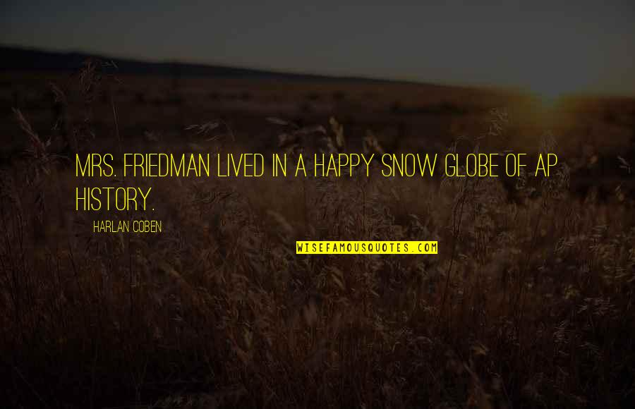 Paganini Quotes By Harlan Coben: Mrs. Friedman lived in a happy snow globe