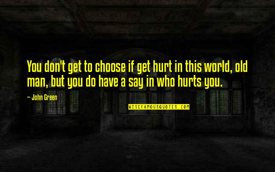 Paganini Quotes By John Green: You don't get to choose if get hurt
