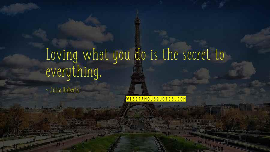 Paganini Quotes By Julia Roberts: Loving what you do is the secret to