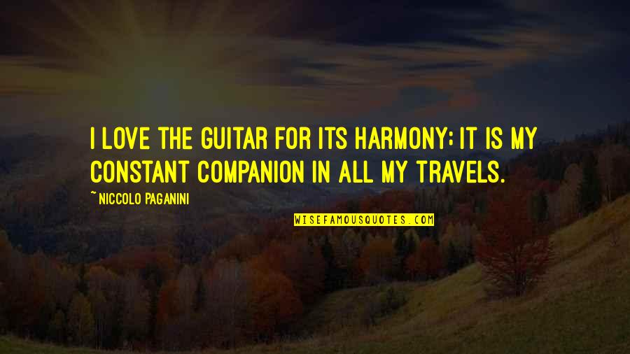 Paganini Quotes By Niccolo Paganini: I love the guitar for its harmony; it