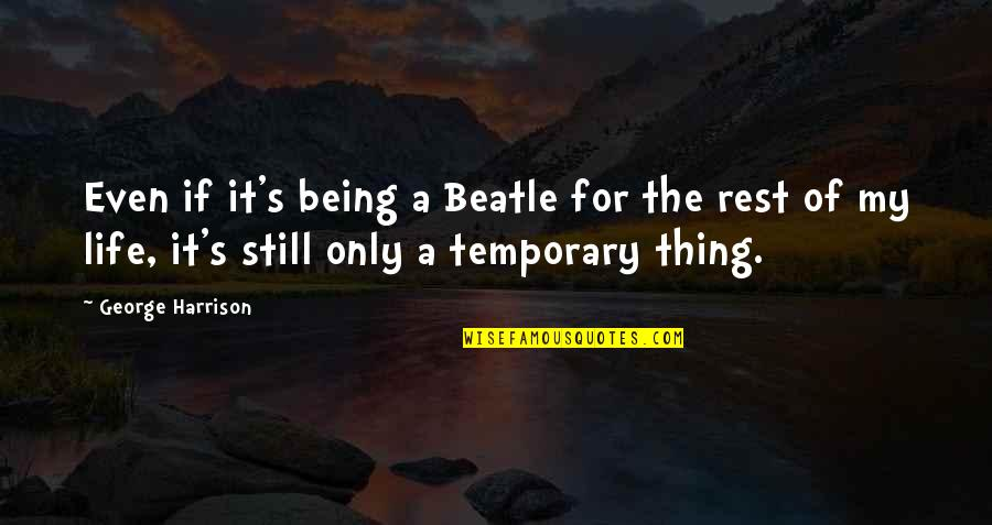 Pagbabago Sa Sarili Quotes By George Harrison: Even if it's being a Beatle for the