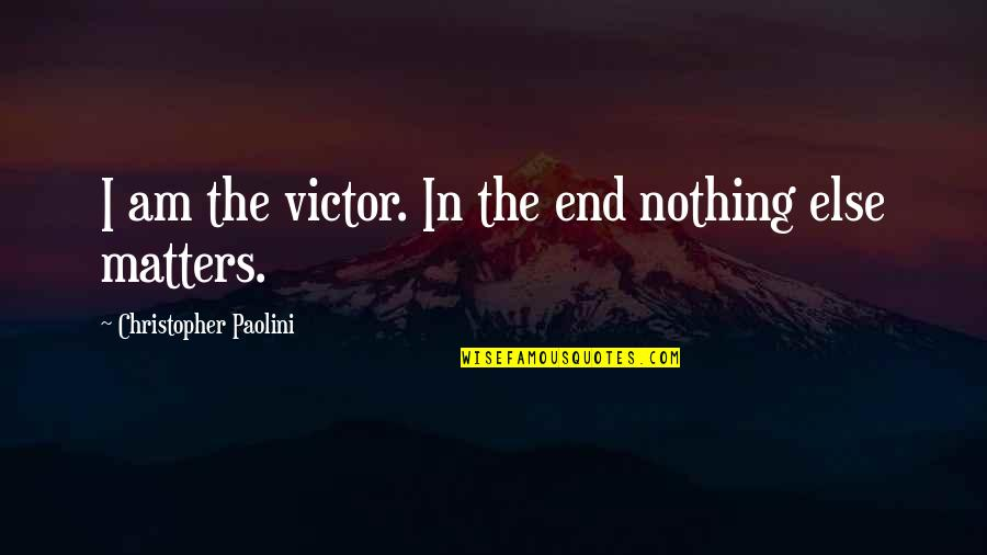 Pagpapahalaga Sa Sarili Quotes By Christopher Paolini: I am the victor. In the end nothing