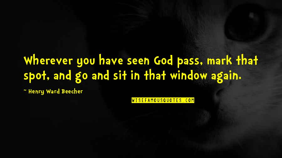 Pagpapahalaga Sa Sarili Quotes By Henry Ward Beecher: Wherever you have seen God pass, mark that
