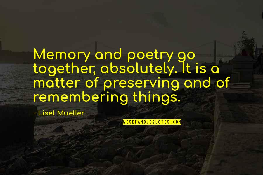 Pagpapahalaga Sa Sarili Quotes By Lisel Mueller: Memory and poetry go together, absolutely. It is