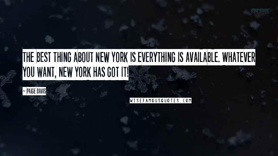 Paige Davis quotes: The best thing about New York is everything is available. Whatever you want, New York has got it!