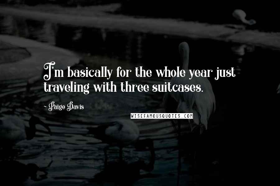 Paige Davis quotes: I'm basically for the whole year just traveling with three suitcases.