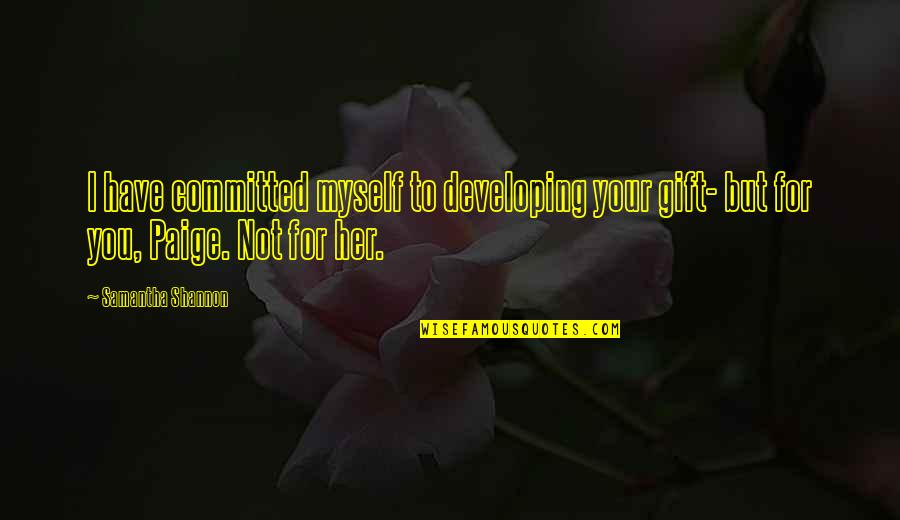 Paige Mahoney Quotes By Samantha Shannon: I have committed myself to developing your gift-