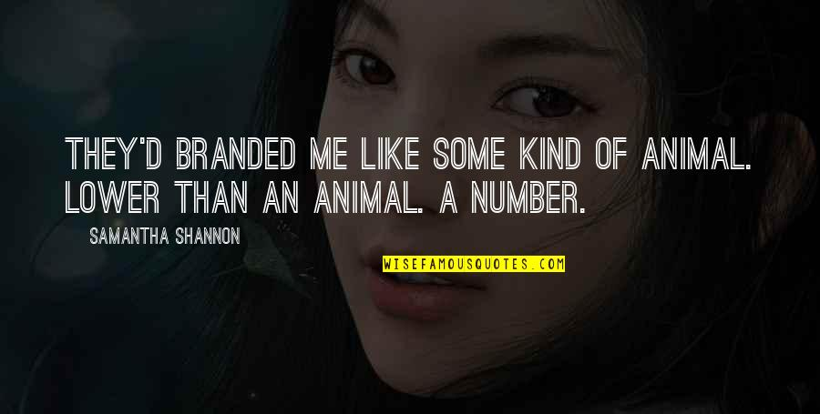 Paige Mahoney Quotes By Samantha Shannon: They'd branded me like some kind of animal.