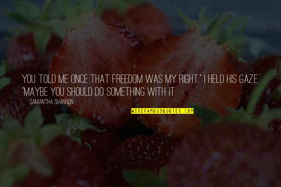 Paige Mahoney Quotes By Samantha Shannon: You told me once that freedom was my