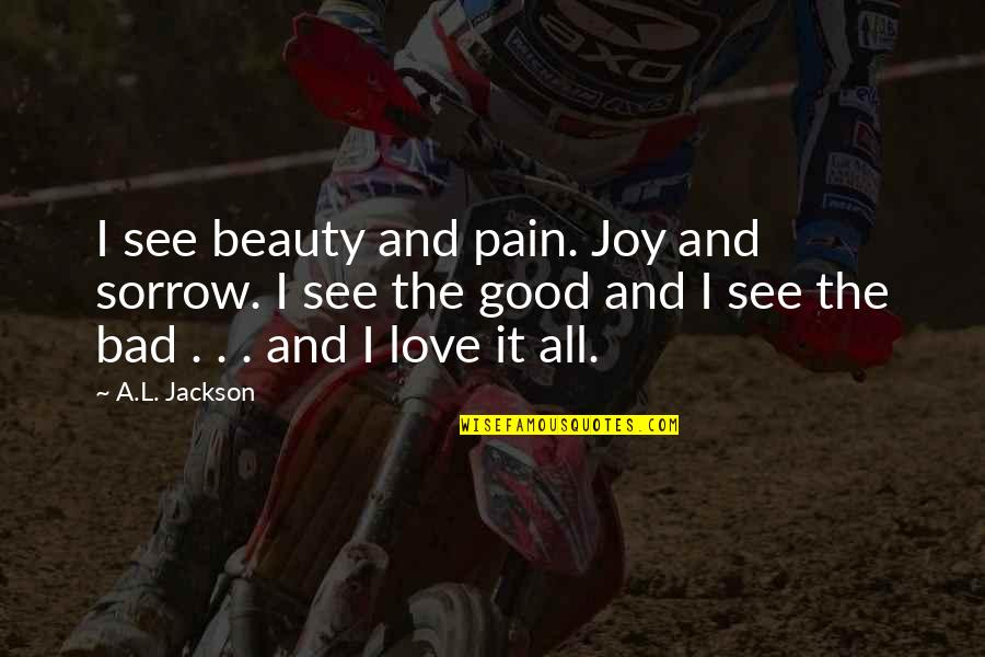 Pain And Beauty Quotes By A.L. Jackson: I see beauty and pain. Joy and sorrow.