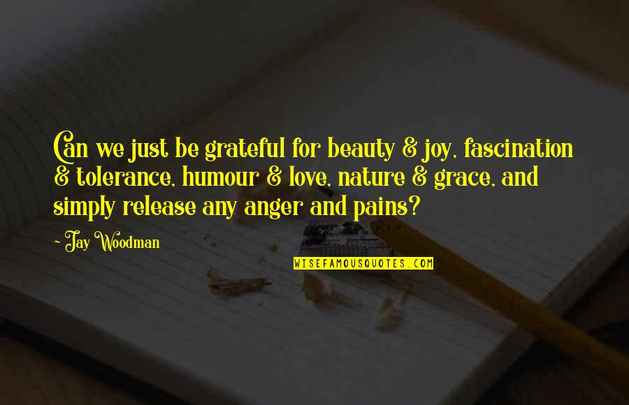 Pain And Beauty Quotes By Jay Woodman: Can we just be grateful for beauty &