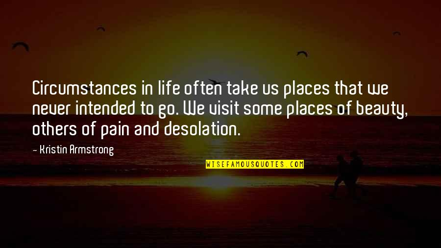 Pain And Beauty Quotes By Kristin Armstrong: Circumstances in life often take us places that