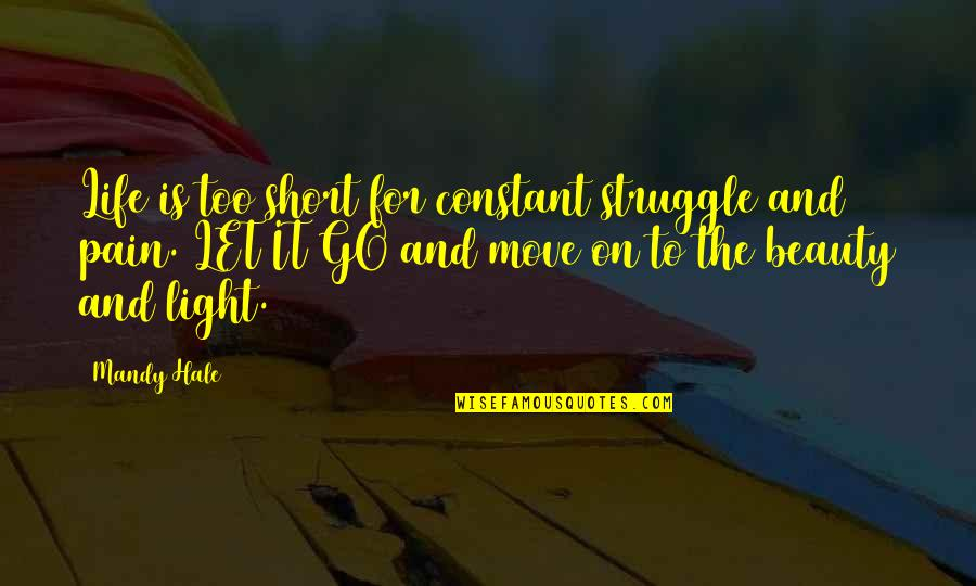 Pain And Beauty Quotes By Mandy Hale: Life is too short for constant struggle and