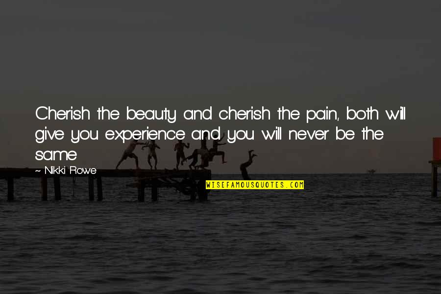 Pain And Beauty Quotes By Nikki Rowe: Cherish the beauty and cherish the pain, both