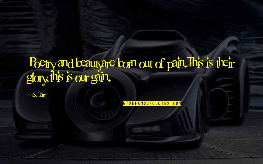 Pain And Beauty Quotes By S. Tarr: Poetry and beautyare born out of pain.This is