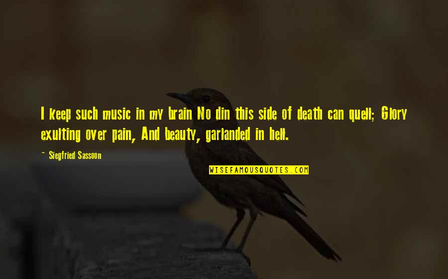 Pain And Beauty Quotes By Siegfried Sassoon: I keep such music in my brain No