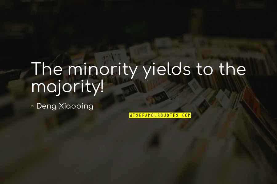 Pain And Nagato Quotes By Deng Xiaoping: The minority yields to the majority!