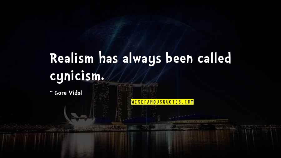 Pain And Nagato Quotes By Gore Vidal: Realism has always been called cynicism.