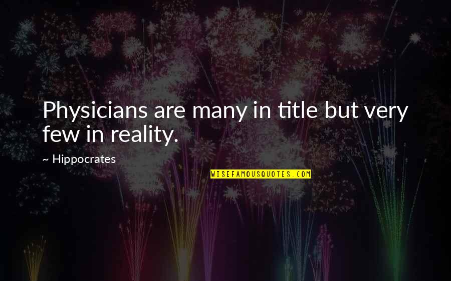 Pain And Nagato Quotes By Hippocrates: Physicians are many in title but very few
