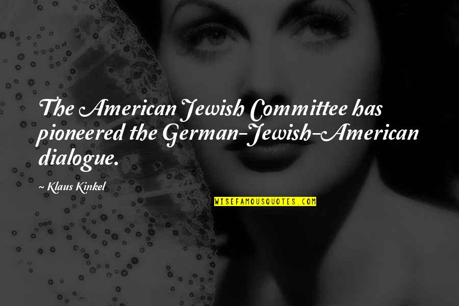 Pain And Nagato Quotes By Klaus Kinkel: The American Jewish Committee has pioneered the German-Jewish-American