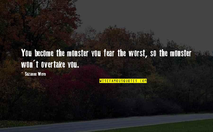 Pain And Nagato Quotes By Suzanne Weyn: You become the monster you fear the worst,