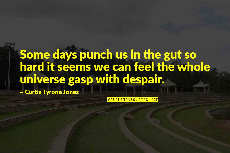 Pain Can Change You Quotes By Curtis Tyrone Jones: Some days punch us in the gut so