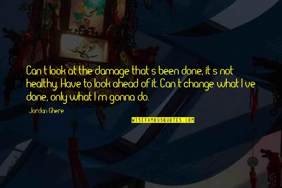 Pain Can Change You Quotes By Jordan Ghere: Can't look at the damage that's been done,