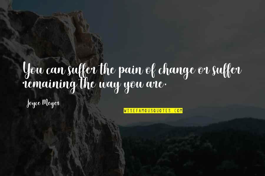 Pain Can Change You Quotes By Joyce Meyer: You can suffer the pain of change or