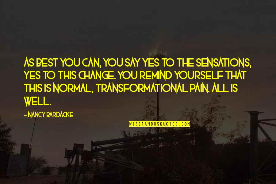 Pain Can Change You Quotes By Nancy Bardacke: As best you can, you say yes to