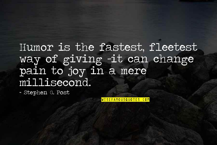 Pain Can Change You Quotes By Stephen G. Post: Humor is the fastest, fleetest way of giving
