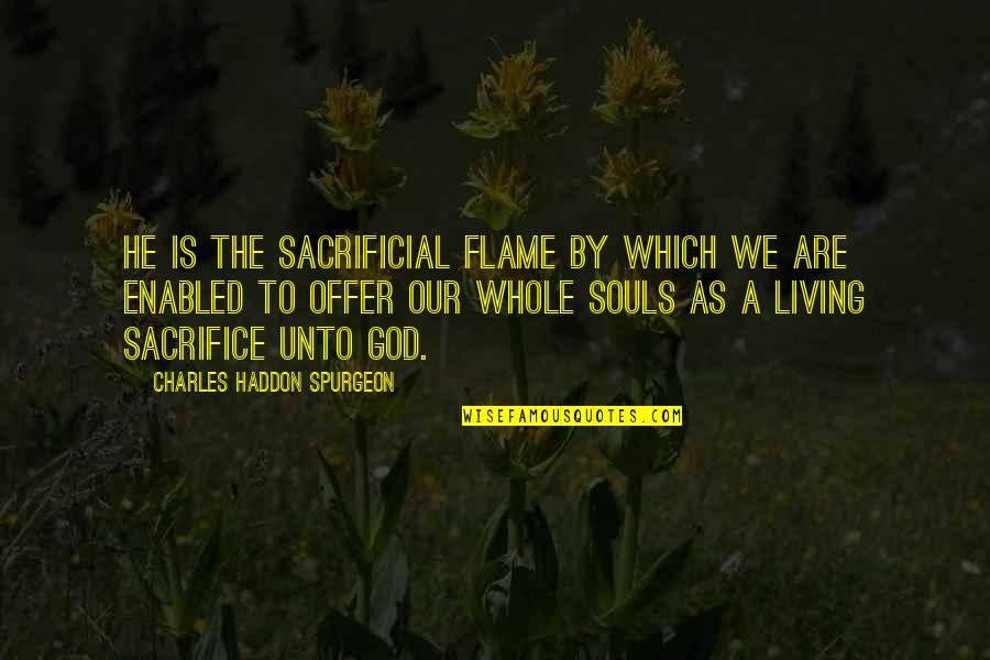 Pain Heals Quotes By Charles Haddon Spurgeon: He is the sacrificial flame by which we